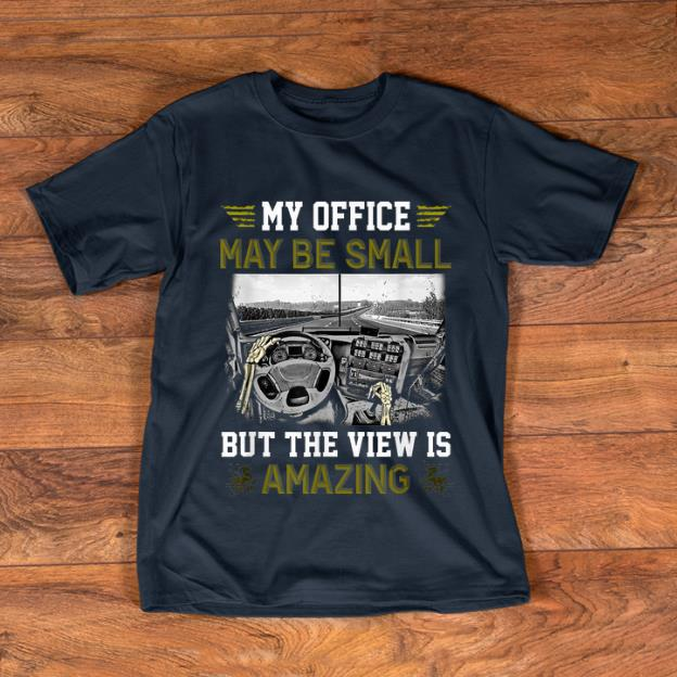 Original My Office May Be Small But The View Is Amazing Shirt 1 1.jpg