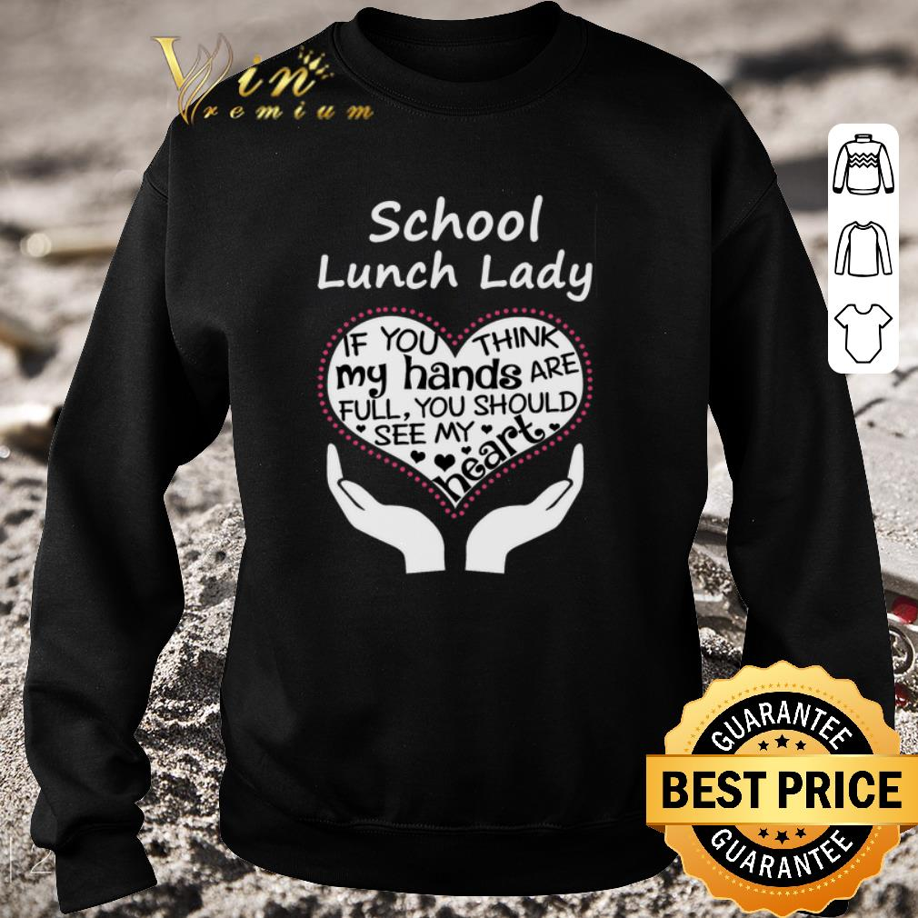 Original School lunch lady if you think my hands are full you should see shirt