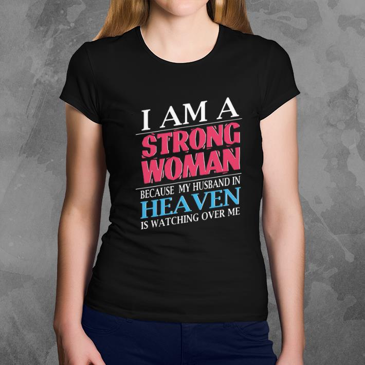Premium I Am A Strong Woman Because My Husband In Heaven Is Watching Shirt 3 1.jpg