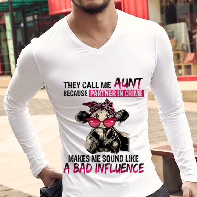 Premium They Call Me Aunt Because Partner In Crime Makes Me Sound Like A Bad Influence Heifer Shirt 3 1.jpg