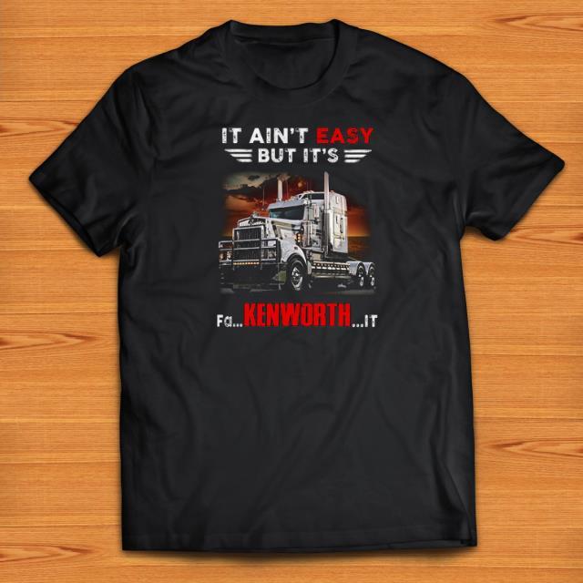 Premium Truck It Ain T Easy But It S Fa Kenworth It Shirts 1 1.jpg