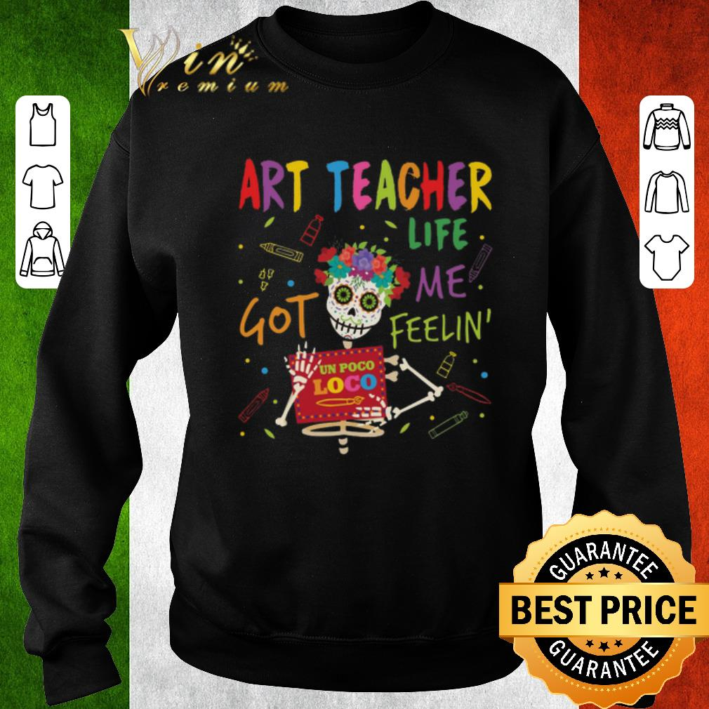 Pretty Art Teacher Life Got Me Feelin' Un Poco Loco shirt