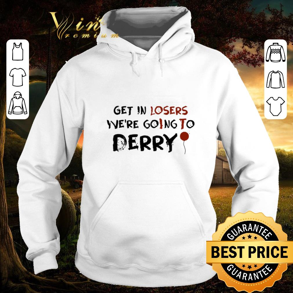 Pretty Get in losers we're goIng To Derry shirt