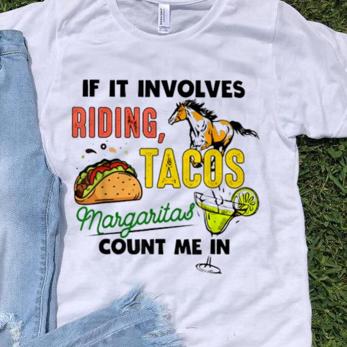 Pretty If It Involves Riding Tacos Margaritas Count Me In Horse shirt