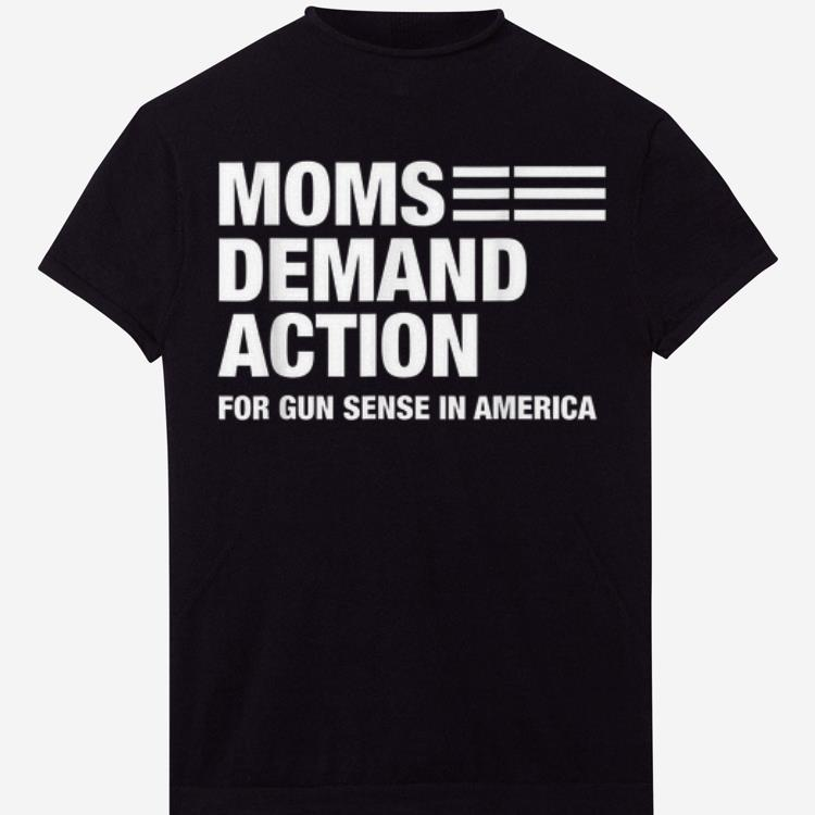 Pretty Mons Demand Action For Gun Sense In America Shirts 1 1.jpg