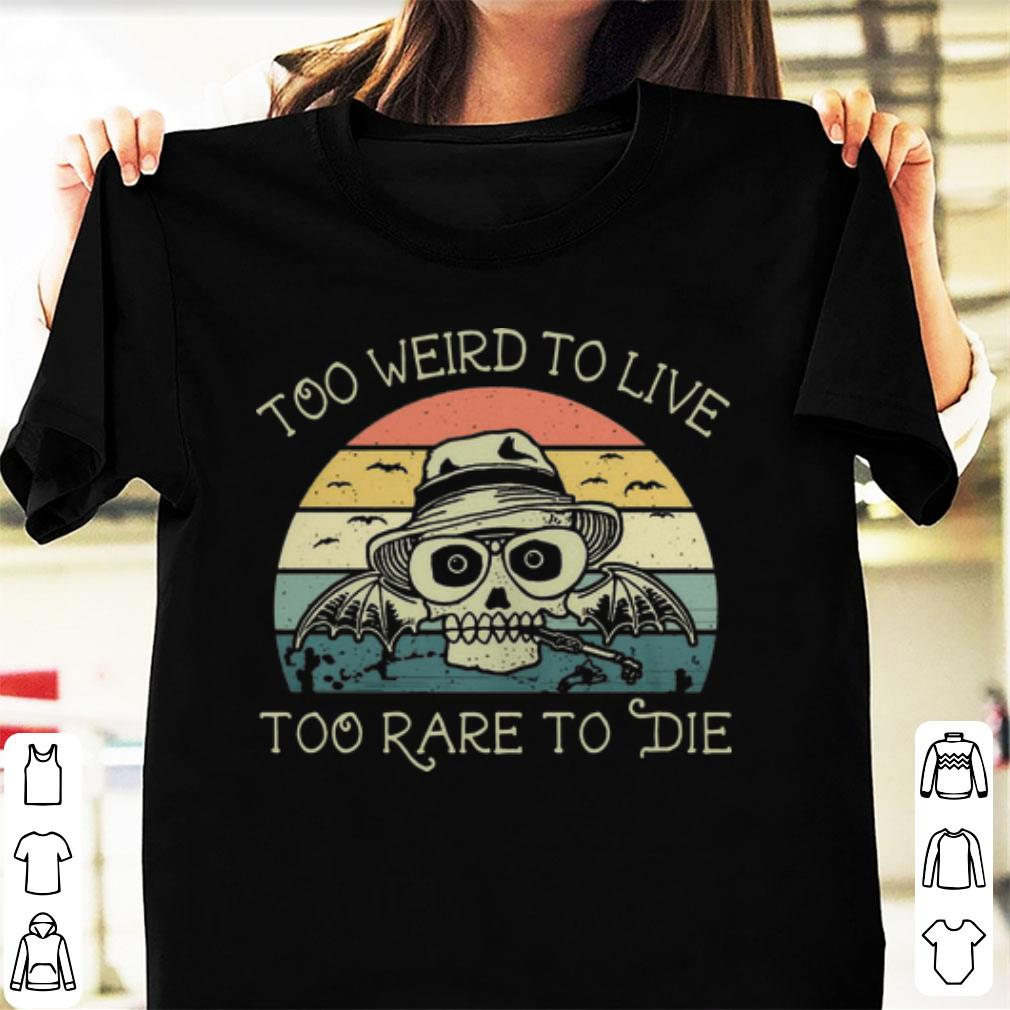 Pretty Vintage Skull Too Weird To Live Too Rare To Die shirt
