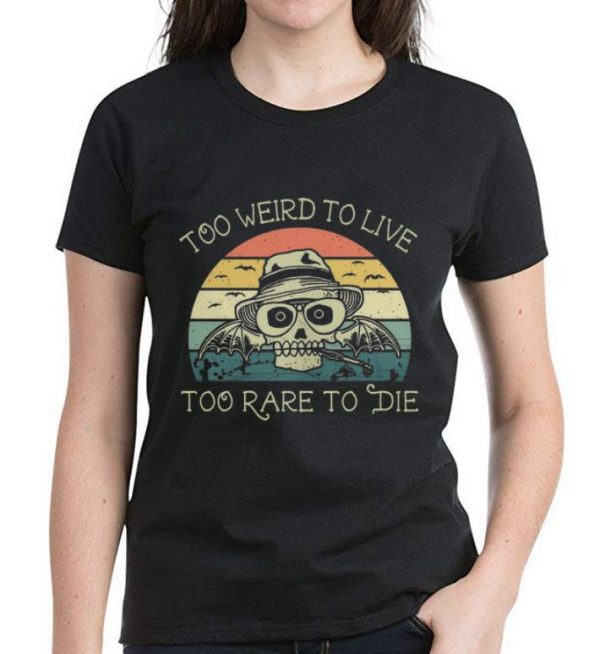 Pretty Vintage Skull Too Weird To Live Too Rare To Die Shirt 3 1.jpg
