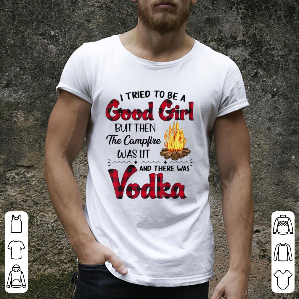 Top I Tried To Be A Good Girl But Then The Camp Fire Was Lit And There Was Vodka Shirt 2 1.jpg