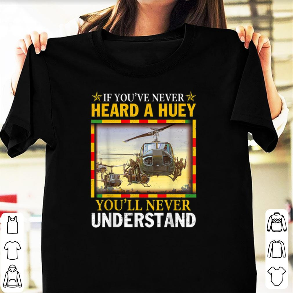 Top If You Ve Never Heard A Huey You Ll Never Understand Veteran Shirt 1 1.jpg