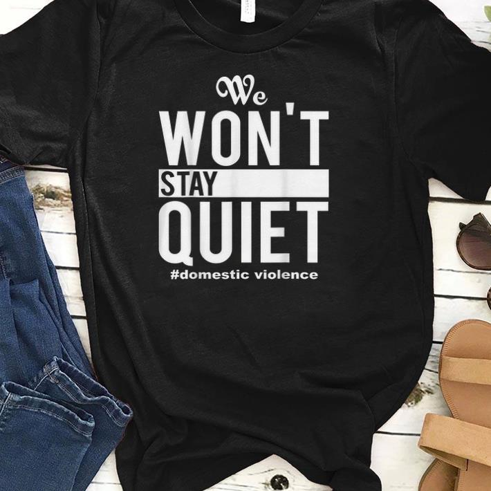 We Won't Stay Quiet Domestic Violence shirts