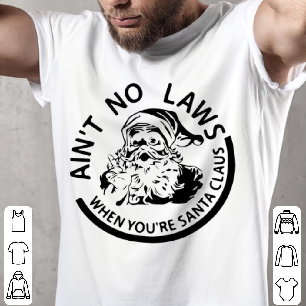 Awesome Ain T No Laws When You Re Santa Claus Christmas Shirt 2 1.jpg