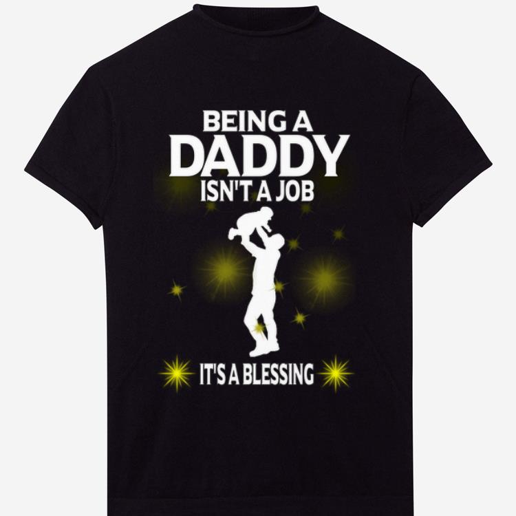Awesome Being A Daddy Isn T A Job It S A Blessing Shirt 1 1.jpg