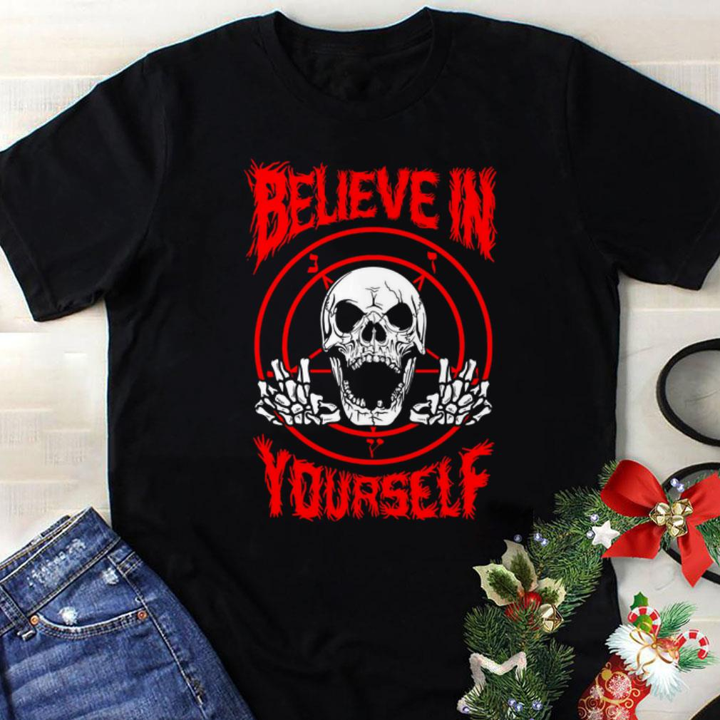Awesome Believe In Yourself Death Metal Halloween Skull shirt