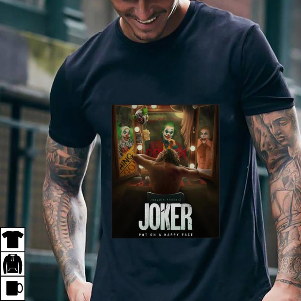 Awesome Joaquin Phoenix Joker Put On A Happy Face Shirt 1 1.jpg