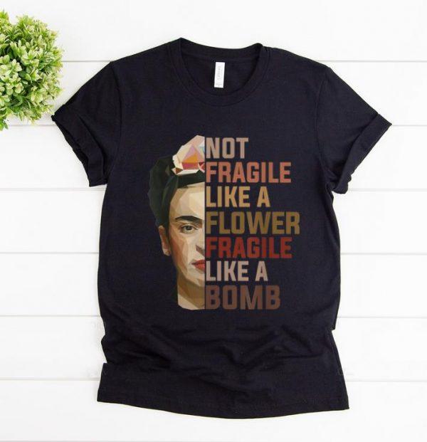 Awesome Not Fragile Like A Flower Fragile Like A Bomb Krida Kahlo Shirt 1 1.jpg