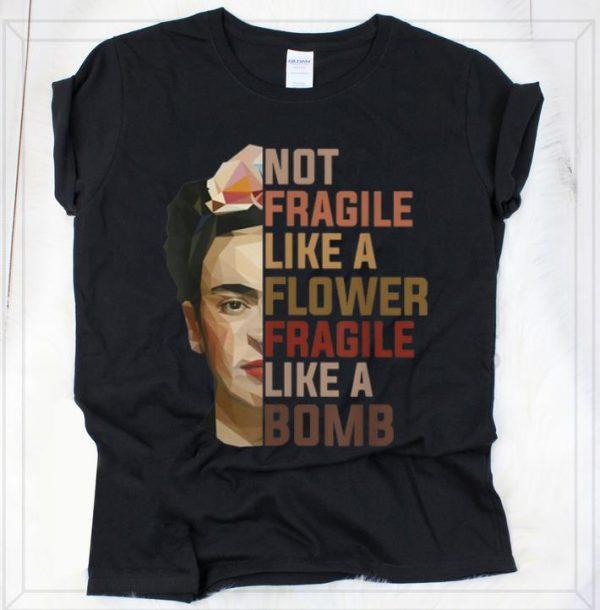 Awesome Not Fragile Like A Flower Fragile Like A Bomb Krida Kahlo Shirt 2 1.jpg