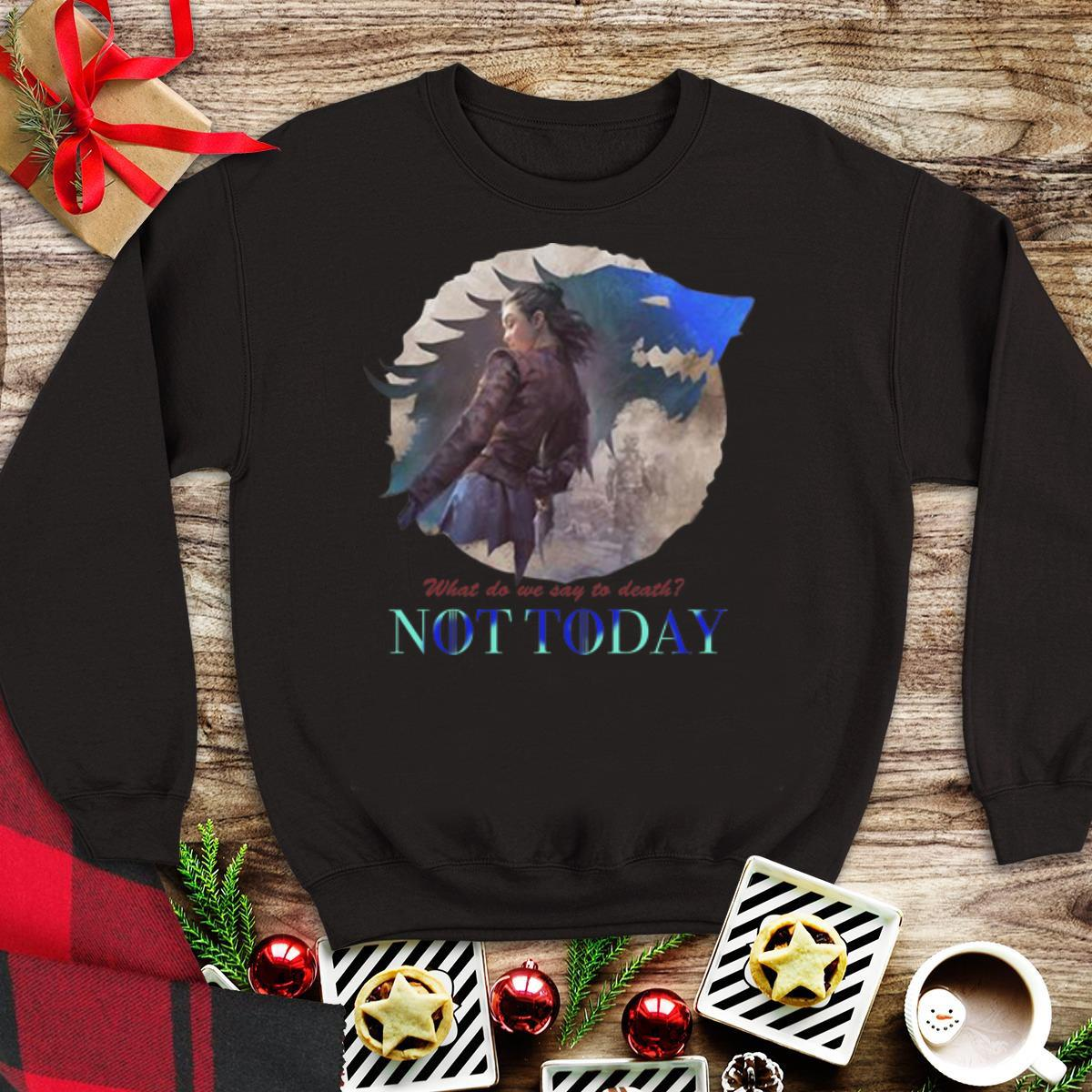 Awesome What Do We Say To Death Game Of Thrones Not Today Arya Stark Shirt 1 1.jpg