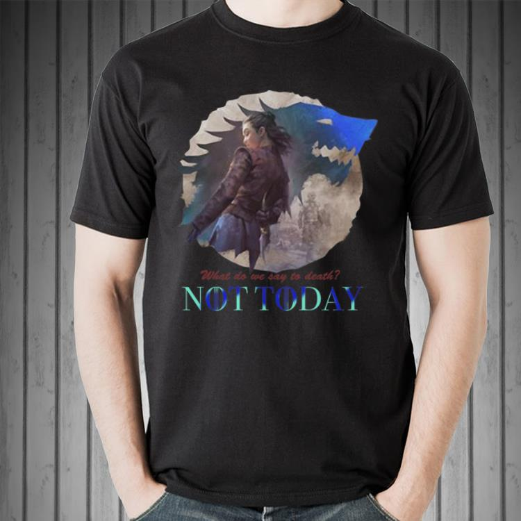Awesome What Do We Say To Death Game Of Thrones Not Today Arya Stark Shirt 2 1.jpg