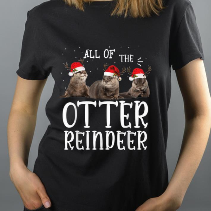 Funny All Of The Otter Reindeer Christmas shirt