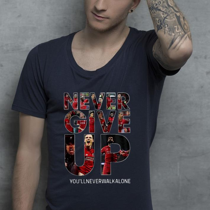 Funny Never Give Up You'll Never Walk Alone Liverpool shirt