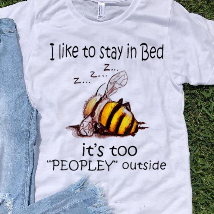 Hot I Like To Stay In Bed It S Too Peopley Outside Shirt 1 1.jpg