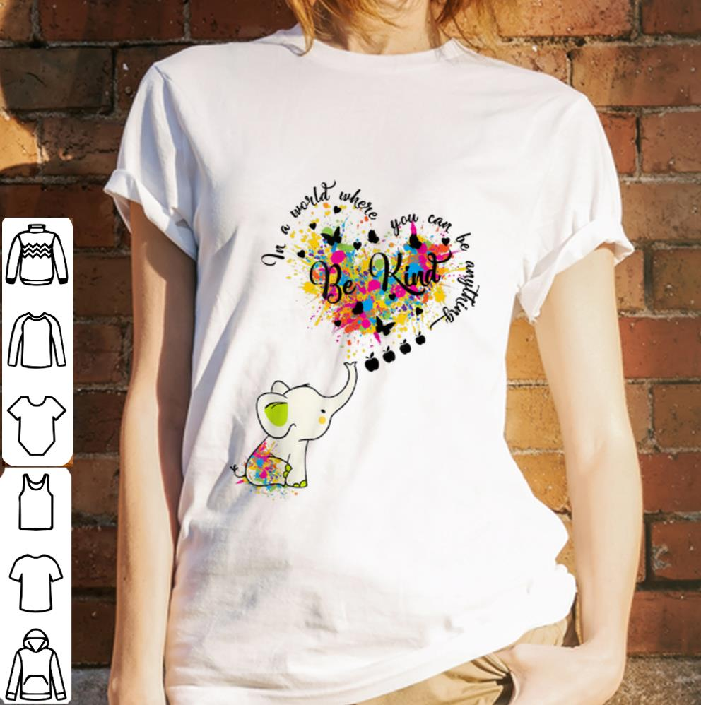 Nice Cute Elephant In A World Where You Can Be Everything Be Kind Shirt 3 1.jpg