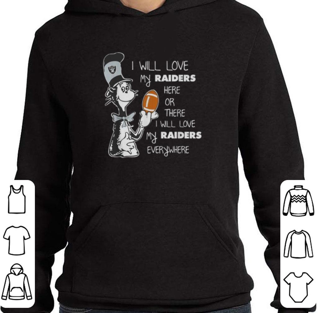 Nice Dr Seuss I will love my Oakland Raiders here or there everywhere shirt