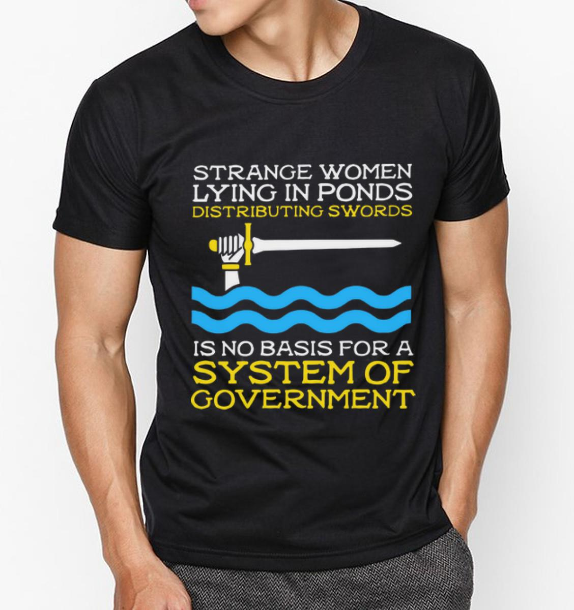 Nice Strange Women Lying In Ponds Distributing Swords Is No Basis For A System Of Government Shirt 3 1.jpg