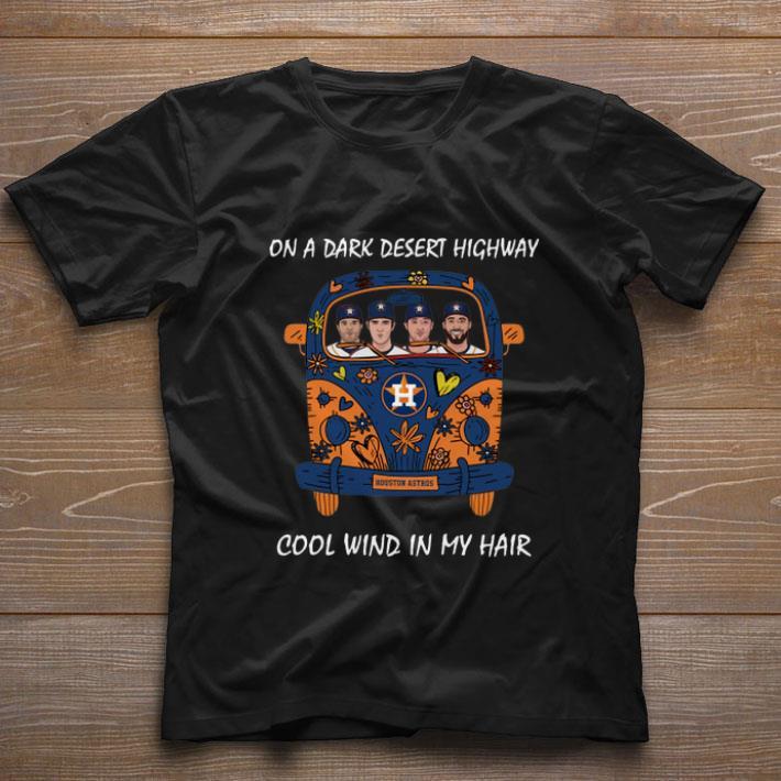 Official Houston Astros On A Dark Desert Highway Cool Wind In My Hair Shirt 1 1.jpg