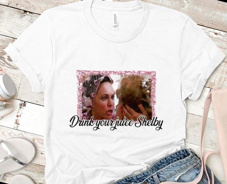 Official Steel Magnolias Drink Your Juice Shelby Shirt 1 1.jpg