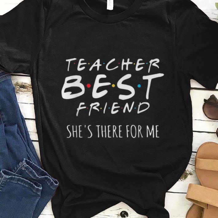 Official Teacher Best Friend She S There For Me Shirt 1 1.jpg