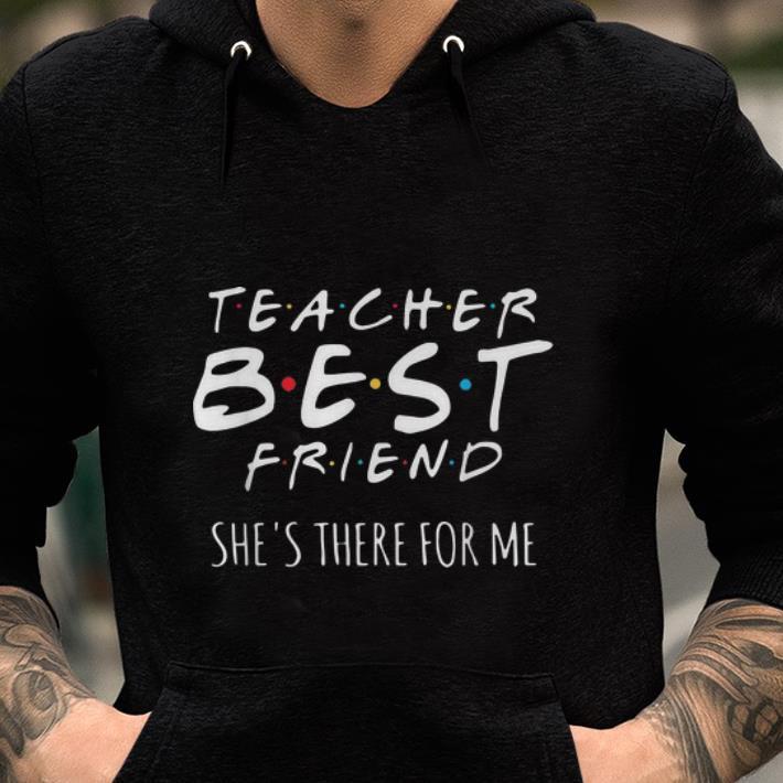 Official Teacher Best Friend She S There For Me Shirt 2 1.jpg