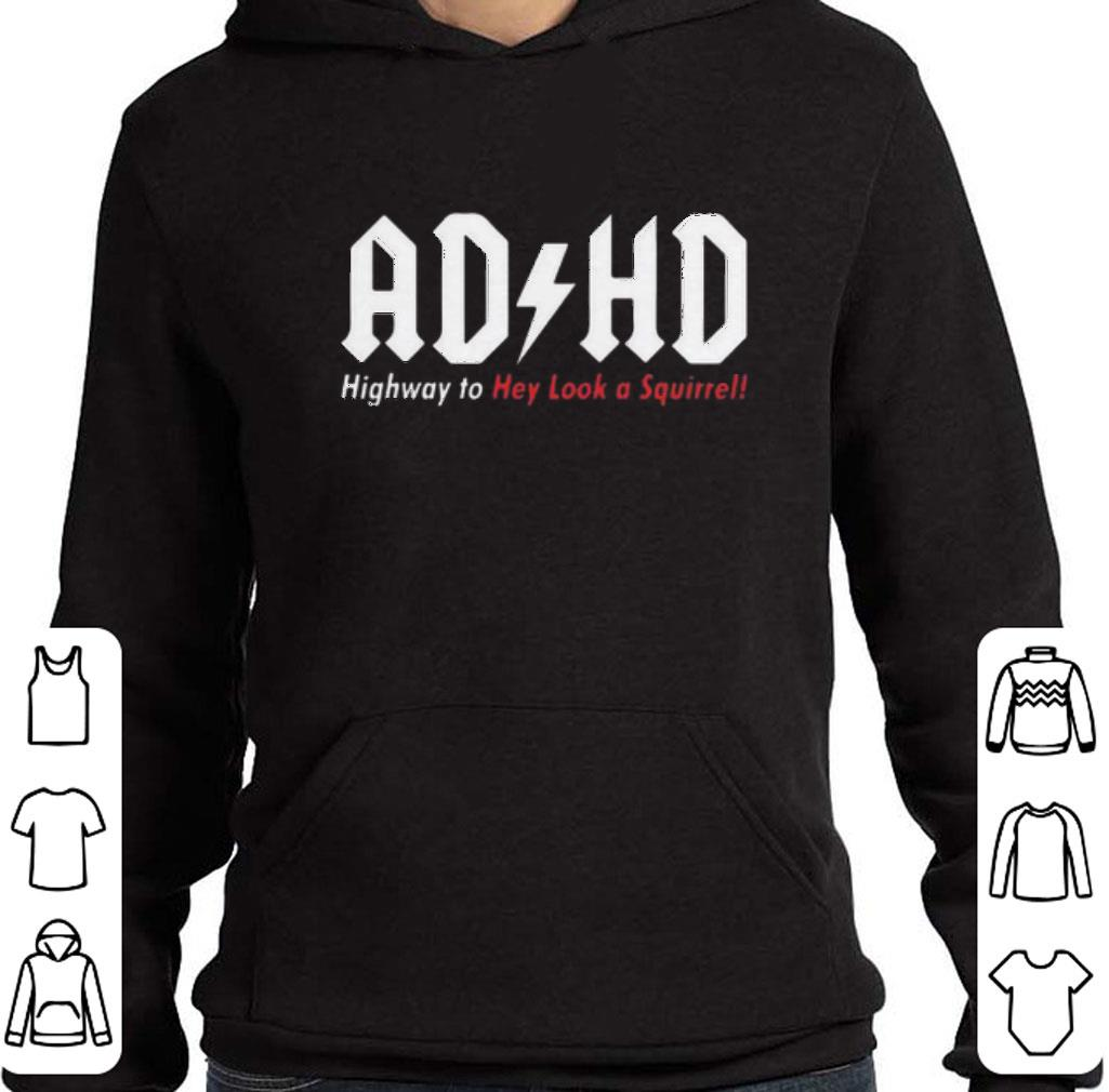 Original ADHD Highway To Hey Look A Squirrel shirt