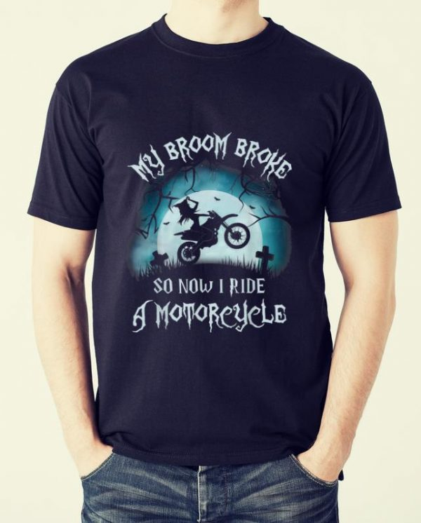 Original My Broom Broke So Now I Ride A Motorcycle Halloween Gift Shirt 2 1.jpg