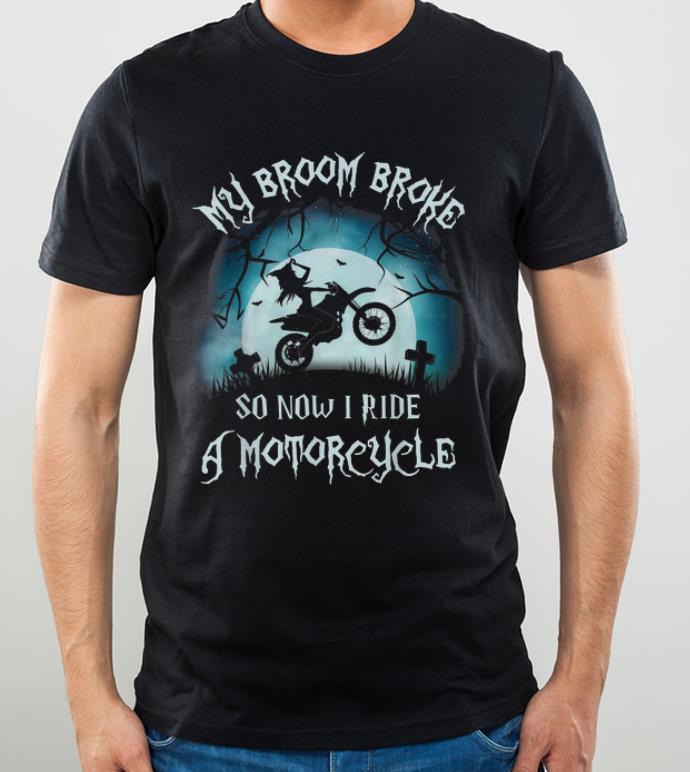 Original My Broom Broke So Now I Ride A Motorcycle Halloween Gift shirt