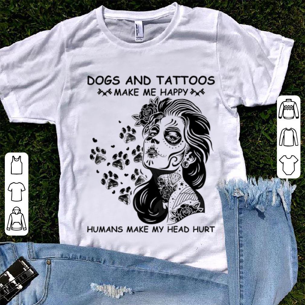 Pretty Dogs And Tattoos Make Me Happy Humans Make My Head Hurt Shirt 1 1.jpg