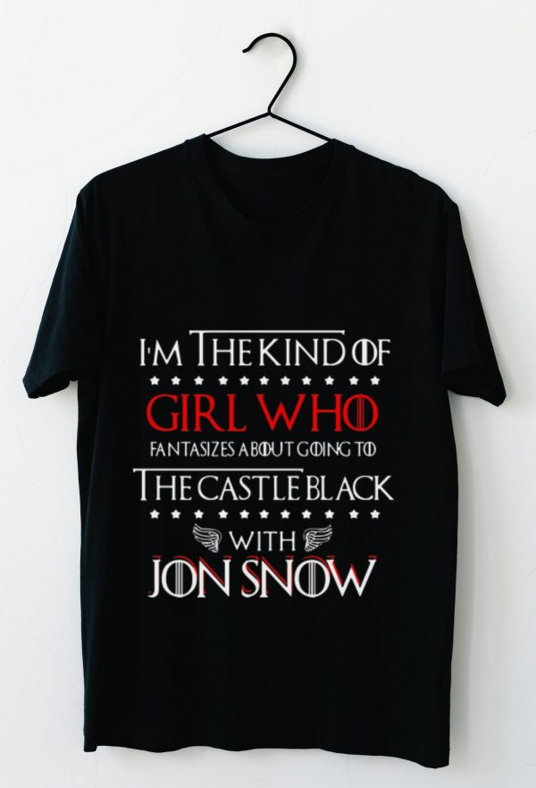 Pretty Got I M The Kind Of Girl Who Fantasizes About Going To The Castle Black With Jon Snow Shirt 3 1.jpg