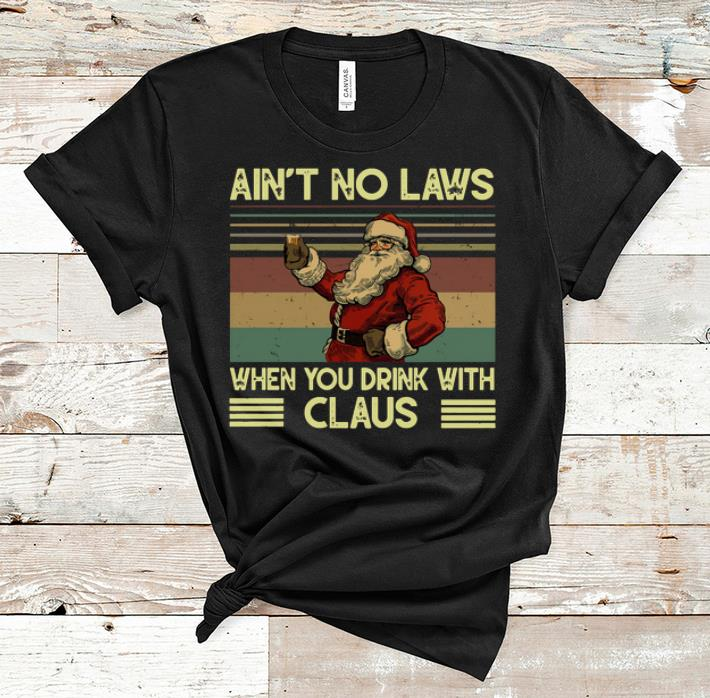 Pretty Vintage Santa Claus Ain T No Laws When You Drink With Claus Shirt 1 1.jpg