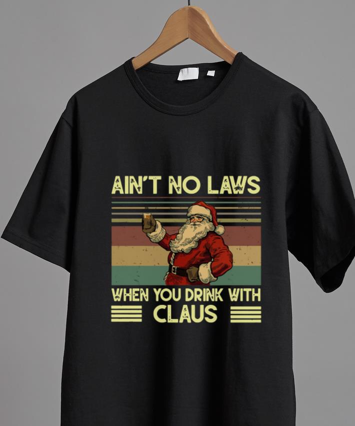 Pretty Vintage Santa Claus Ain T No Laws When You Drink With Claus Shirt 2 1.jpg