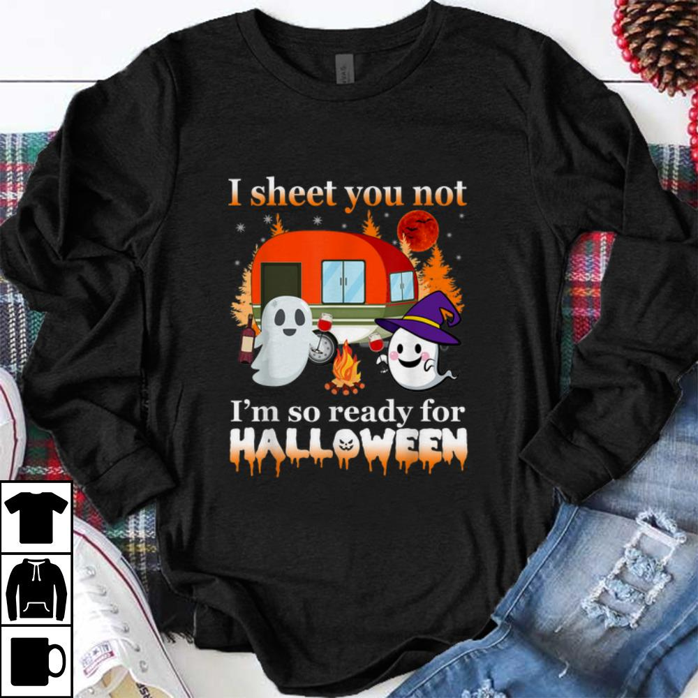 Top Camping I Sheet You Not I'm So Ready For Halloween shirt