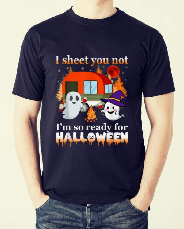 Top Camping I Sheet You Not I M So Ready For Halloween Shirt 2 1.jpg