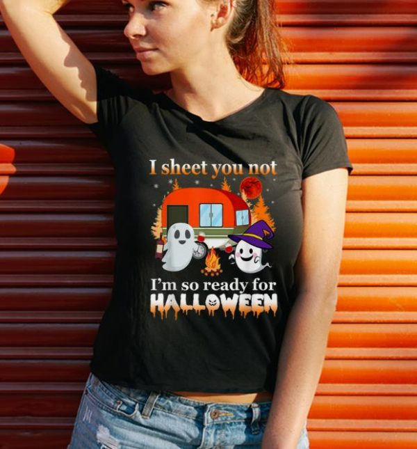 Top Camping I Sheet You Not I M So Ready For Halloween Shirt 3 1.jpg