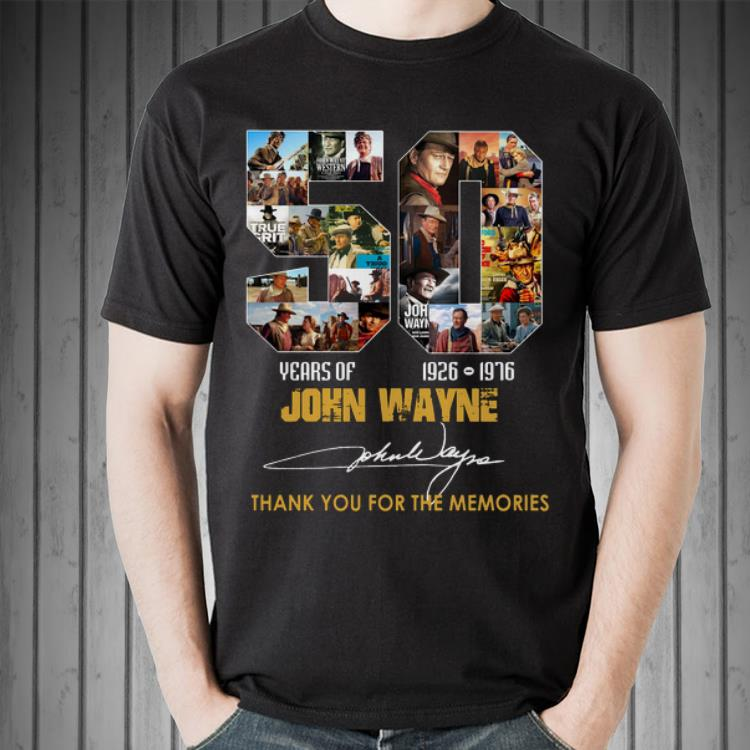 Awesome 50 Years Of John Wayne 1926 1976 Thank You For The Memories Signature Shirt 2 1.jpg