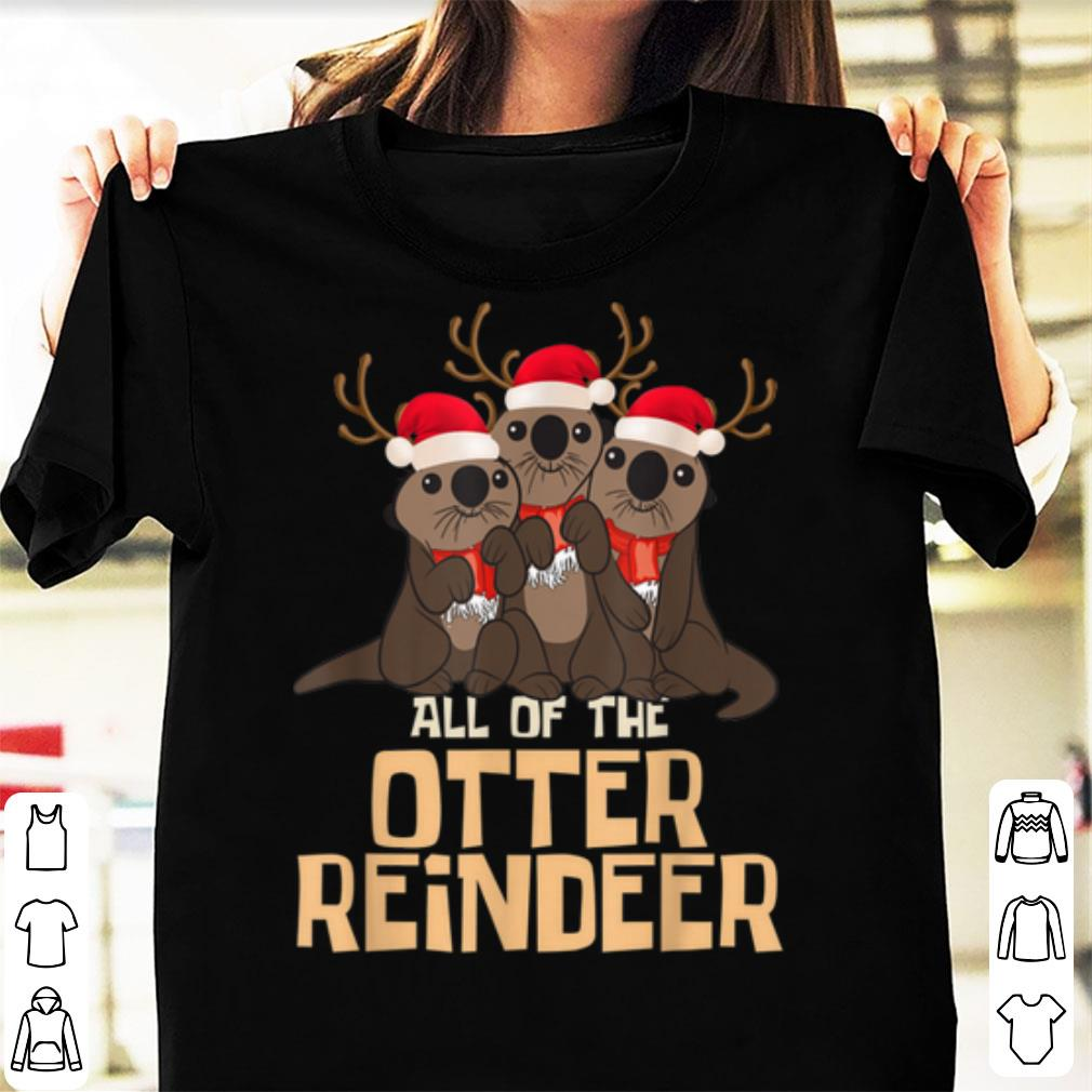 Awesome All Of The Otter Reindeer Christmas Funny Cute Shirt 1 1.jpg