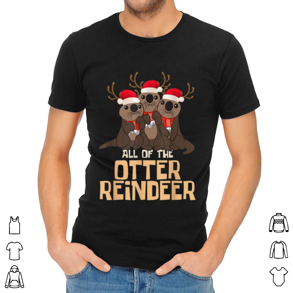Awesome All Of The Otter Reindeer Christmas Funny Cute Shirt 2 1.jpg