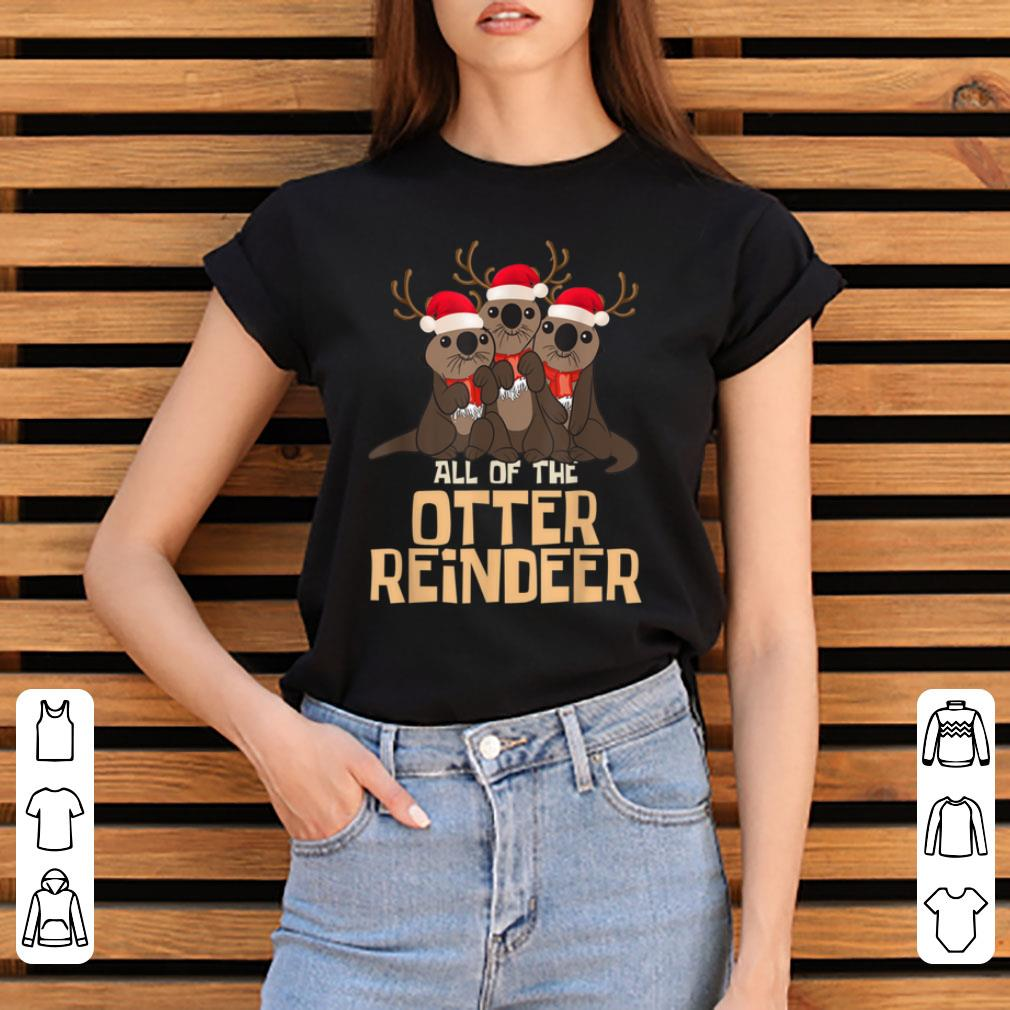 Awesome All Of The Otter Reindeer Christmas Funny Cute Shirt 3 1.jpg