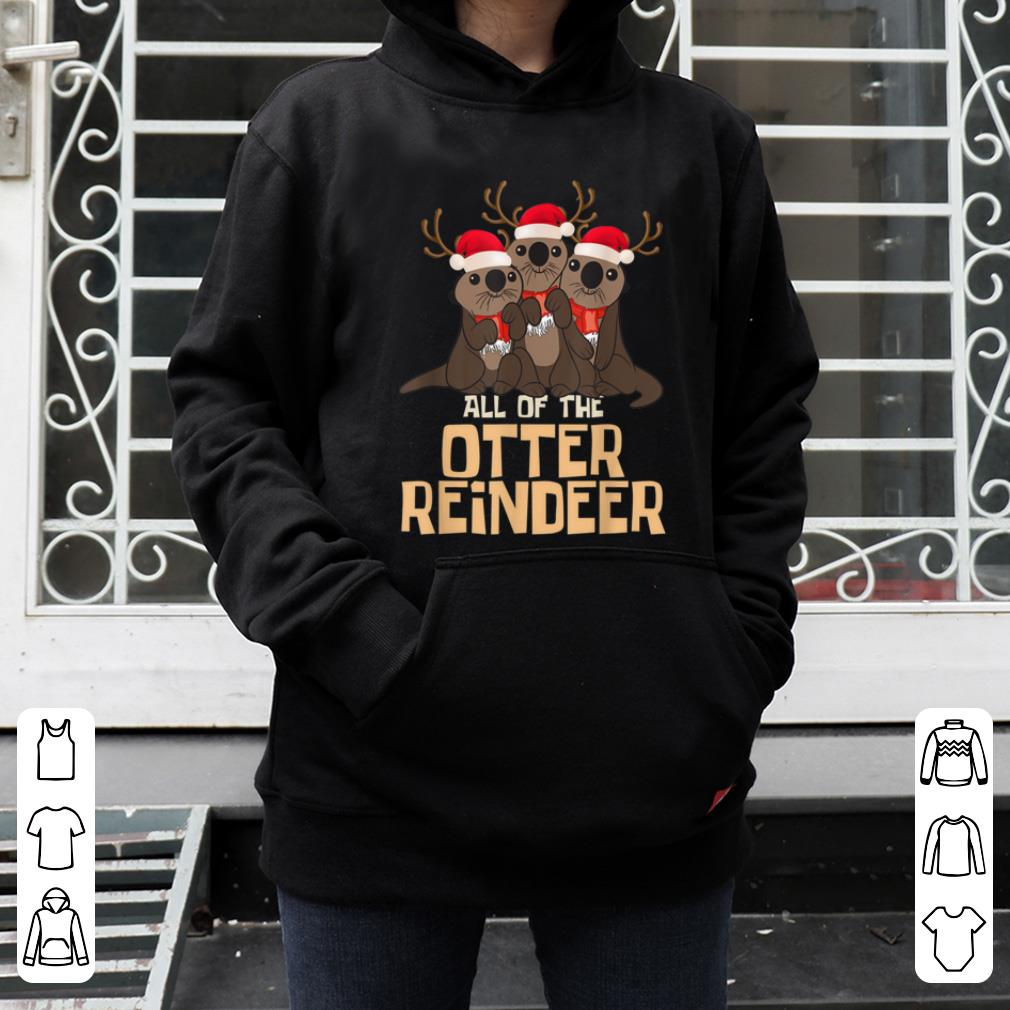 Awesome All of the Otter Reindeer Christmas Funny Cute shirt