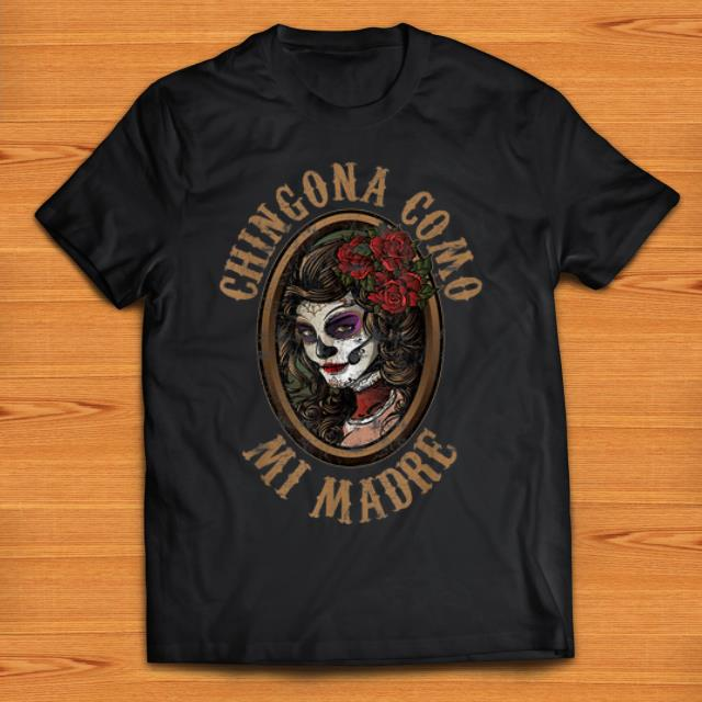 Awesome Chingona Como Mi Madre Skull Shirt 1 2 1.jpg