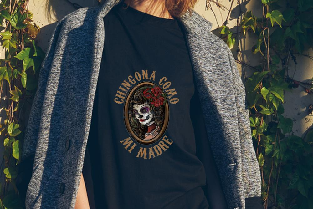 Awesome Chingona Como Mi Madre Skull Shirt 2 1.jpg