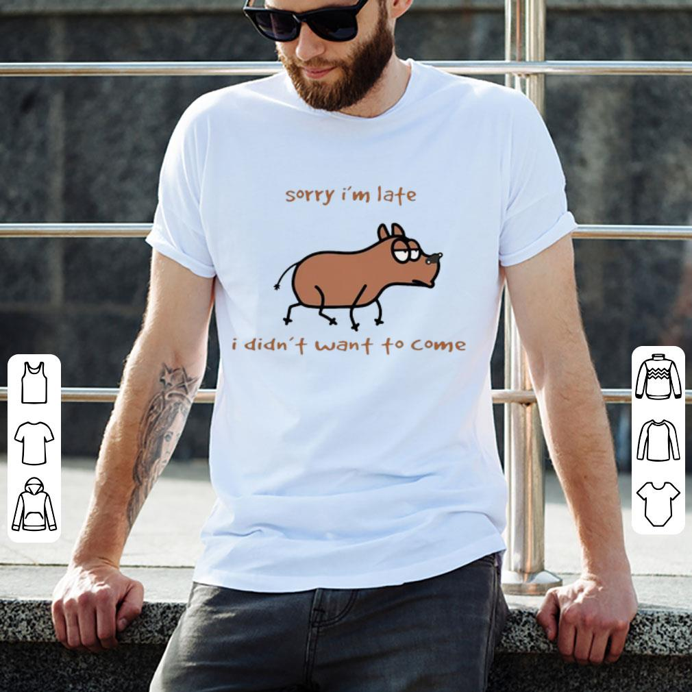 Awesome Dog Sorry I M Late I Didn T Want To Come Shirt 2 1.jpg